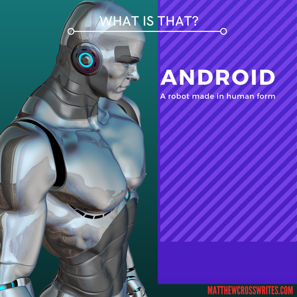 Image of silver android. What is that?--Android-a robot made in human form