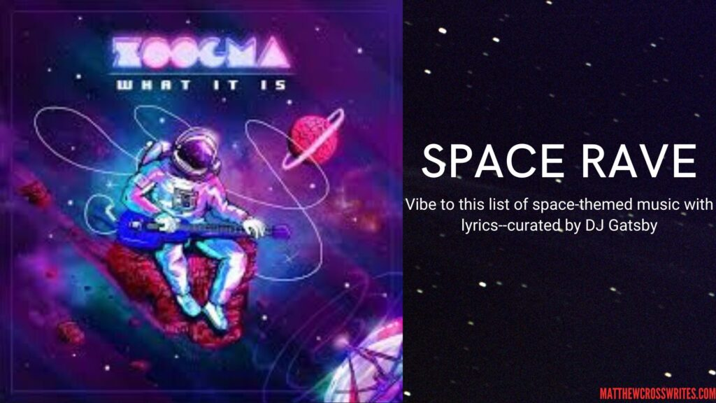 Image: Cover of What It Is--Zoogma. Text: Space Rave--Vibe to this list of space-themed music with lyrics--curated by DJ Gatsby