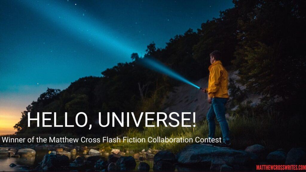 Image: Boy shining flashlight into night sky. Text: Hello, Universe! Winner of the Matthew Cross Flash Fiction Collaboration Contest. matthewcrosswrites.com